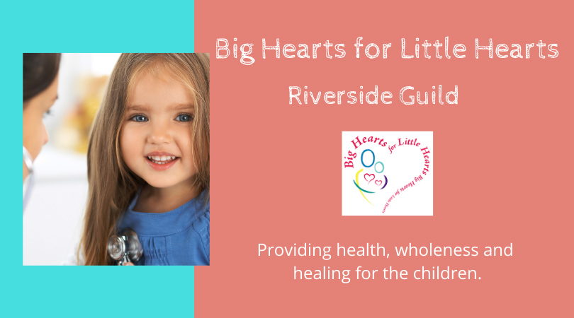 Big Hearts for Little Hearts Riverside Guild